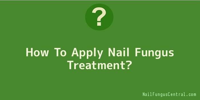 How To Apply Nail Fungus Treatment