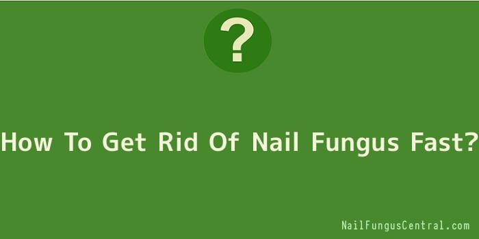 How To Get Rid Of Nail Fungus Fast