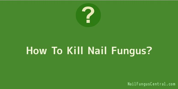 How To Kill Nail Fungus