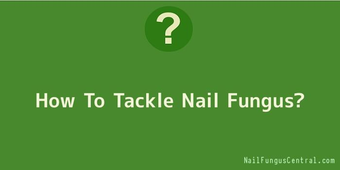 How To Tackle Nail Fungus