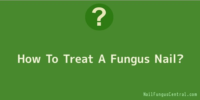 How To Treat A Fungus Nail