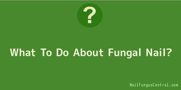 What To Do About Fungal Nail