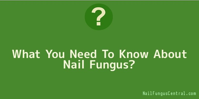 What You Need To Know About Nail Fungus