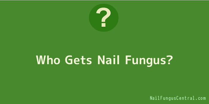 Who Gets Nail Fungus